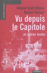 Vu depuis le Capitole : et autres textes