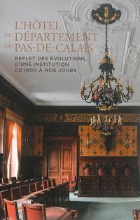 L'hôtel du département du Pas-de-Calais : reflet des évolutions d'une institution de 1800 à nos jours