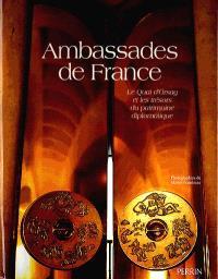 Ambassades de France. Volume 1, Le Quai d'Orsay et les trésors du patrimoine diplomatique
