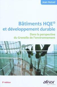 Bâtiments HQE et développement durable : dans la perspective du Grenelle de l'environnement