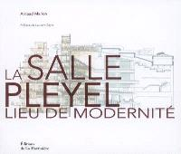 La salle Pleyel : lieu de modernité = At the heart of modernity