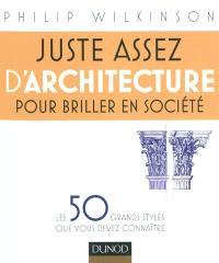 Juste assez d'architecture pour briller en société : les 50 grands styles que vous devez connaître