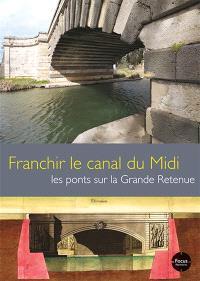 Franchir le canal du Midi : les ponts sur la Grande Retenue