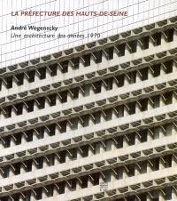 La préfecture des Hauts-de-Seine : André Wogenscky, une architecture des années 1970