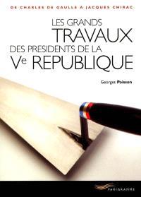 Les grands travaux des présidents de la Ve République : de Charles de Gaulle à Jacques Chirac