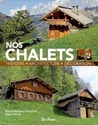 Nos chalets : histoire, architecture, décoration