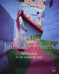 Arabie, jardin des peintres : architecture et art mural du 'Asîr