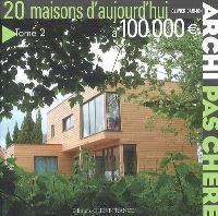 Archi pas chère. Volume 2, 20 maisons d'aujourd'hui à 100.000 euros