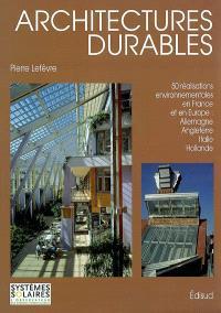 Architectures durables : 50 réalisations environnementales en France et en Europe : Allemagne, Angleterre, Italie, Hollande
