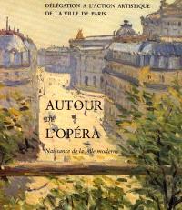 Autour de l'Opéra : naissance de la ville moderne