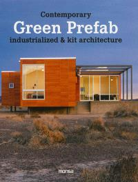 Contemporary green prefab : industrialized & kit architecture