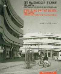 Des maisons sur le sable, Tel Aviv : mouvement moderne et esprit Bauhaus = Dwelling on the dunes, Tel Aviv : modern movement and Bauhaus ideals