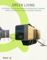 Green living : sustainable houses = Des maisons écologiquement durables = Umweltverträgliche Häuser
