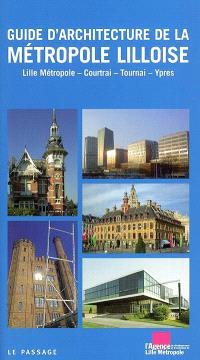 Guide d'architecture de la métropole lilloise : Lille métropole, Courtrai, Tournai, Ypres