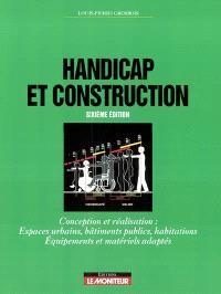 Handicap et construction : conception et réalisation : espaces urbains, bâtiments publics, habitations, équipements et matériels adaptés