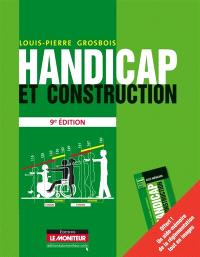 Handicap et construction : conception et réalisation, aménagements urbains, ERP, habitations, lieux de travail, réalisations exemplaires françaises et internationales