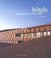 Hôtels, architectures 1990-2005