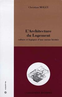 L'architecture du logement : culture et logiques d'une norme héritée
