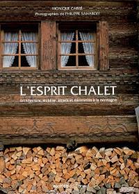 L'esprit chalet : architecture, mobilier, objets et décoration à la montagne
