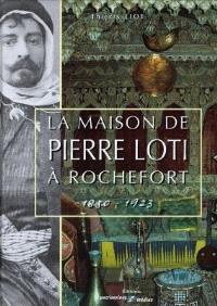La maison de Pierre Loti à Rochefort : 1850-1923
