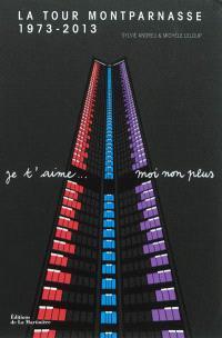 La tour Montparnasse, 1973-2013 : je t'aime... moi non plus