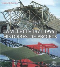 La Villette 1971-1995 : histoires de projets