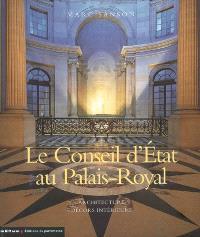 Le Conseil d'Etat au Palais-Royal : architecture, décors intérieurs