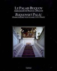 Le palais Buquoy : ambassade de France à Prague = Buquoysky palac : francouzské velvyslanectvi v Praze