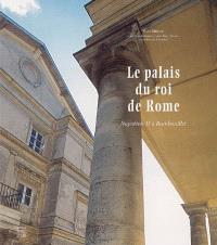Le palais du roi de Rome : Napoléon II à Rambouillet