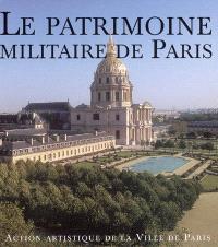 Le patrimoine militaire de Paris : exposition, Paris, Hôtel de Ville, 6 avr.-7 mai 2005