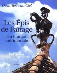 Les épis de faîtage en France méridionale : de la terre au ciel