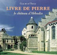 Livre de pierre : le château d'Abbadia