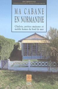 Ma cabane en Normandie : chalets, petites maisons et mobiles homes du bord de mer
