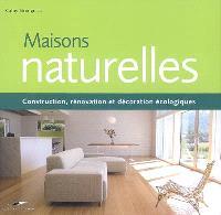 Maisons naturelles : construction, rénovation et décoration écologiques