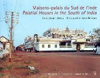 Maisons-palais du sud de l'Inde = Palatial houses in the South of India