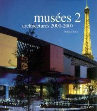 Musées 2 : architectures 2000-2007