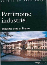 Patrimoine industriel : cinquante sites en France