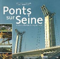 Ponts sur Seine : 2.000 ans d'histoires le long du fleuve