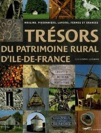 Trésors du patrimoine rural d'Ile-de-France : moulins, pigeonniers, lavoirs, fermes et granges