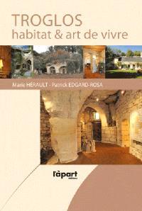 Troglos : habitat et art de vivre