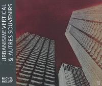 Urbanisme vertical & autres souvenirs