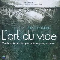 L'art du vide, ponts d'ici et d'ailleurs : trois siècles de génie français, XVIIIe-XXe siècle