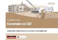 Construire en panneaux CLT : caractéristiques, comportements et mise en oeuvre du bois massif lamellé croisé