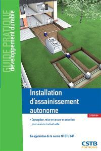 Installation d'assainissement autonome : conception, mise en oeuvre et entretien pour maison individuelle : en application de la norme NF DTU 64.1