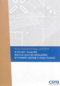 Règles de calcul des installations de plomberie sanitaire et d'eaux pluviales : NF DTU 60.11, 10 août 2013