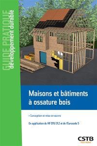 Maisons et bâtiments à ossature bois : conception et mise en oeuvre : en application du NF DTU 31.2 et de l'Eurocode 5