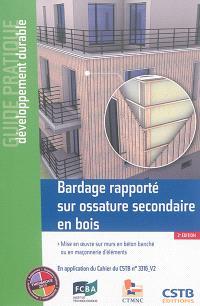 Bardage rapporté sur ossature secondaire en bois : mise en oeuvre sur murs en béton banché ou en maçonnerie d'éléments : en application du cahier du CSTB n° 3316-V2