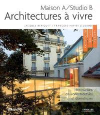 Architectures à vivre : maison A-studio B : innovations environnementales et domotiques