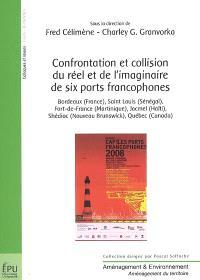 Confrontation et collision du réel et de l'imaginaire de six ports francophones : Bordeaux (France), Saint-Louis (Sénégal), Fort-de-France (Martinique), Jacmel (Haïti), Shédiac (Nouveau-Brunswick), Québec (Canada)