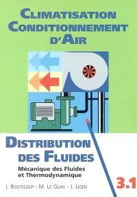 Climatisation, conditionnement d'air. Volume 3.1, Distribution des fluides : introduction à la mécanique des fluides et à la thermodynamique